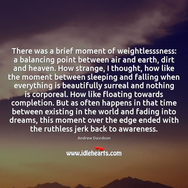 Image, There was a brief moment of weightlesssness: a balancing point between air
