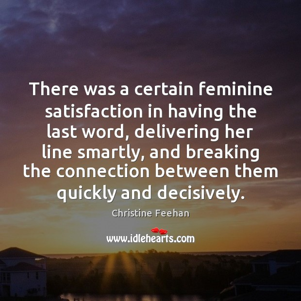 There was a certain feminine satisfaction in having the last word, delivering Christine Feehan Picture Quote
