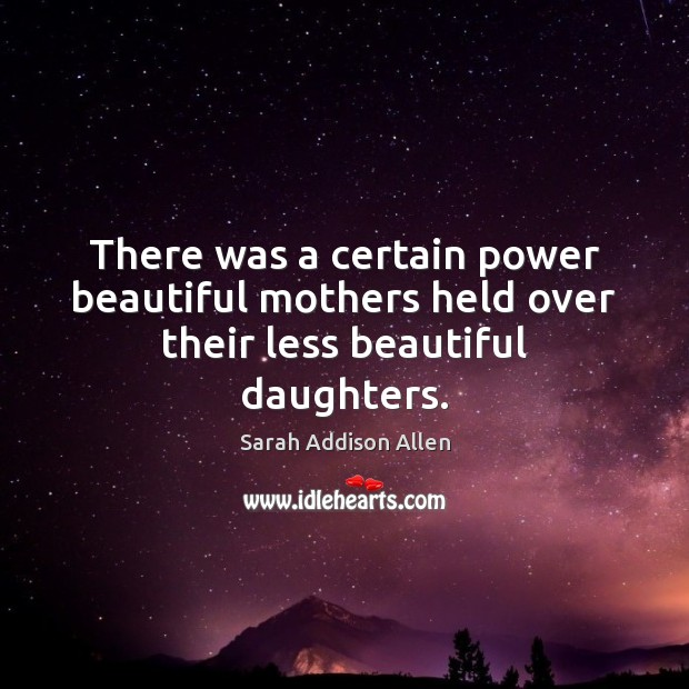 Image, There was a certain power beautiful mothers held over their less beautiful daughters.