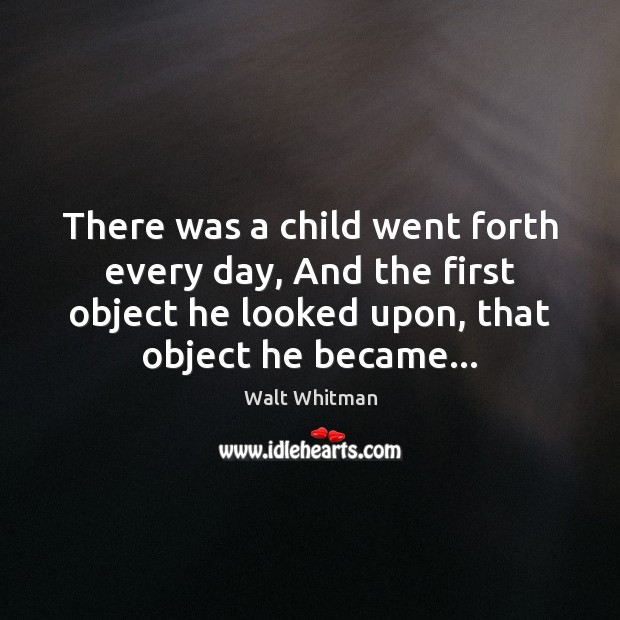 There was a child went forth every day, And the first object Image