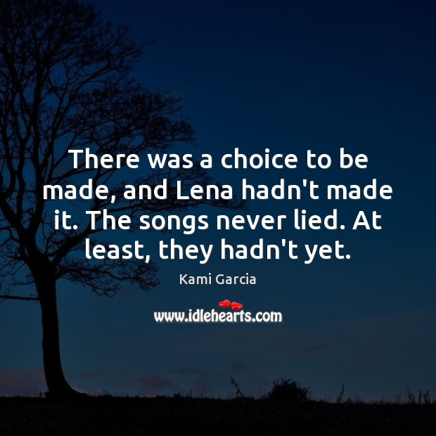 There was a choice to be made, and Lena hadn't made it. Kami Garcia Picture Quote