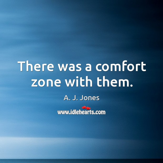 There was a comfort zone with them. Image
