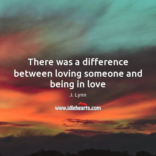 There was a difference between loving someone and being in love Image