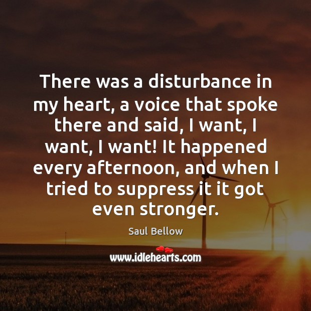 There was a disturbance in my heart, a voice that spoke there Saul Bellow Picture Quote