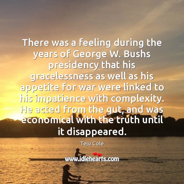 There was a feeling during the years of George W. Bushs presidency Image