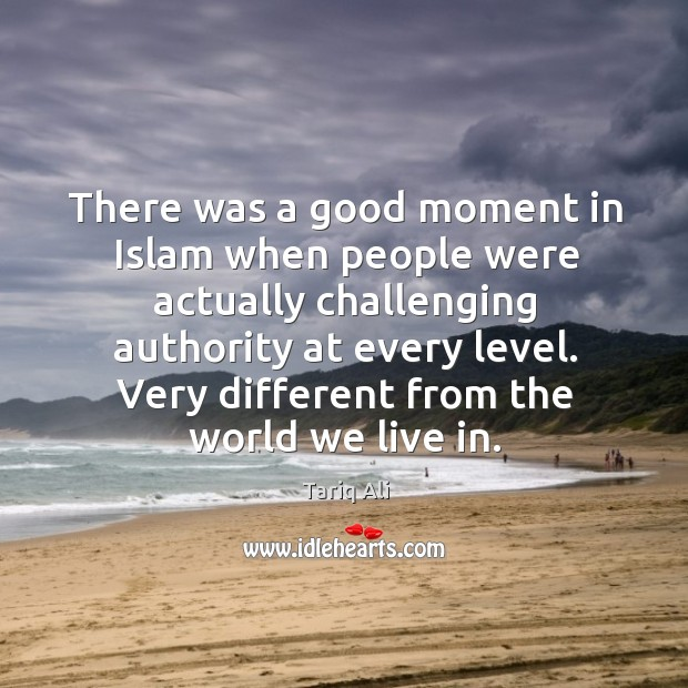 There was a good moment in Islam when people were actually challenging Image