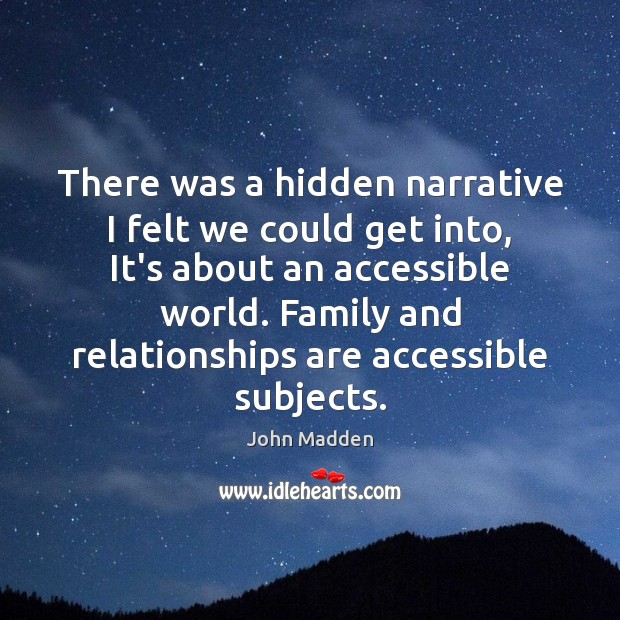 There was a hidden narrative I felt we could get into, It's Hidden Quotes Image