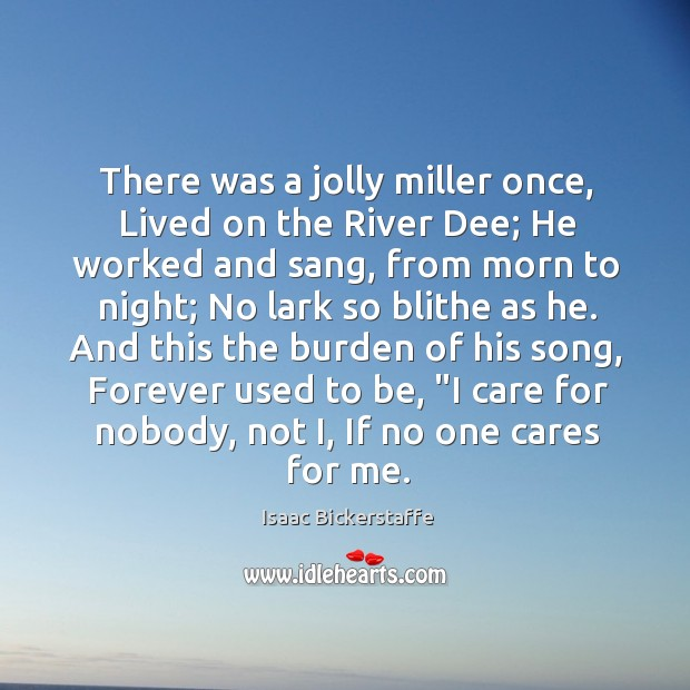 There was a jolly miller once, Lived on the River Dee; He Image