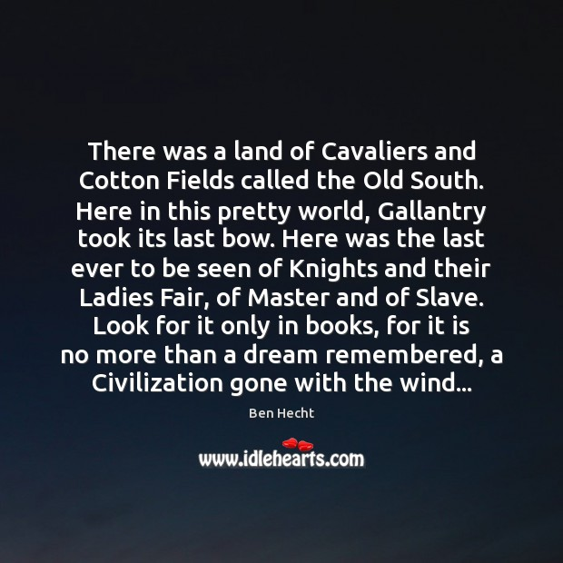 Image, There was a land of Cavaliers and Cotton Fields called the Old