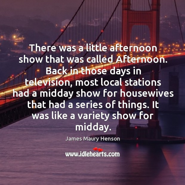 Image, There was a little afternoon show that was called afternoon.