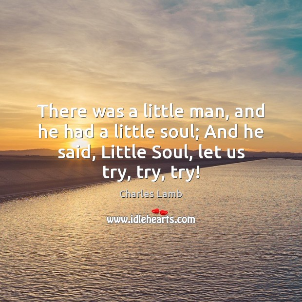 There was a little man, and he had a little soul; And Charles Lamb Picture Quote