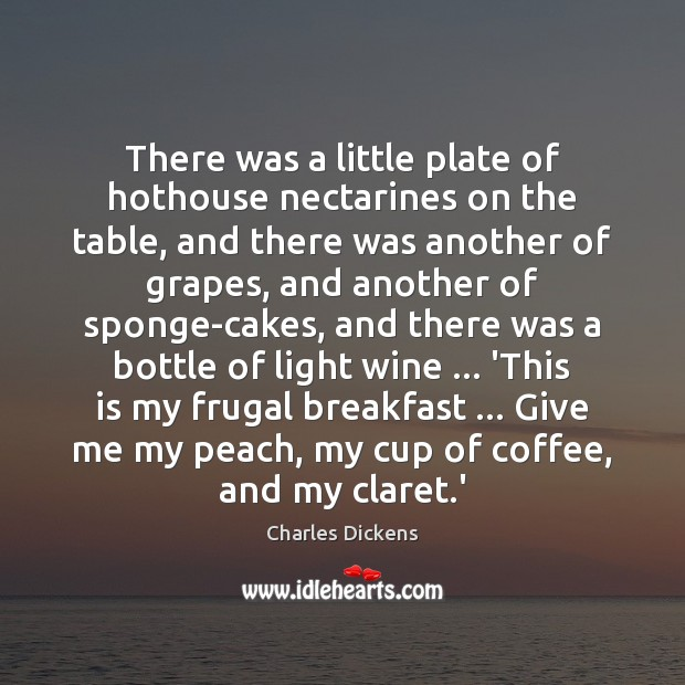 There was a little plate of hothouse nectarines on the table, and Charles Dickens Picture Quote