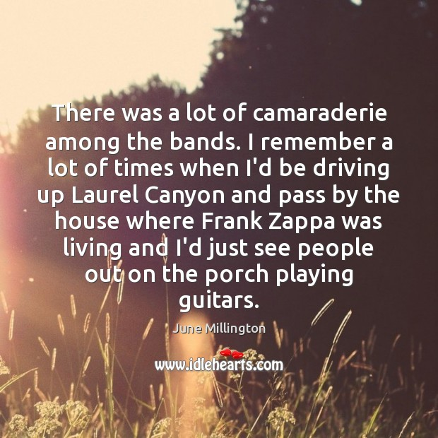There was a lot of camaraderie among the bands. I remember a Image