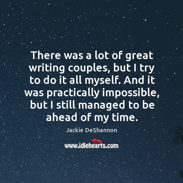 There was a lot of great writing couples, but I try to do it all myself. Image