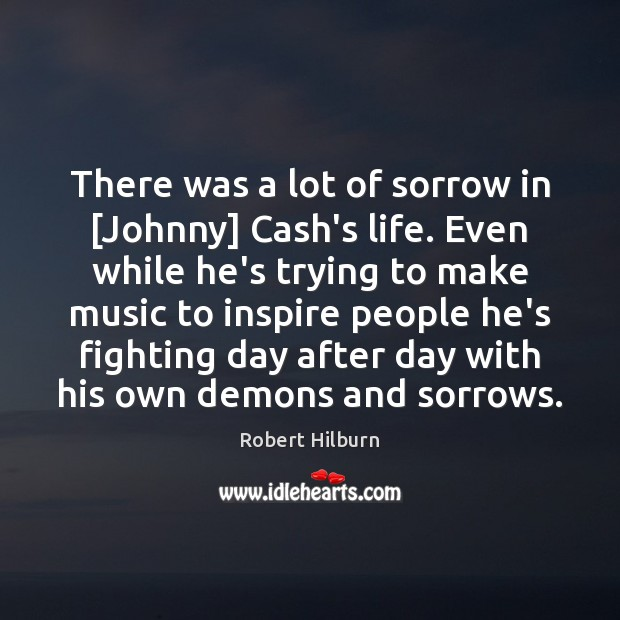 There was a lot of sorrow in [Johnny] Cash's life. Even while Image