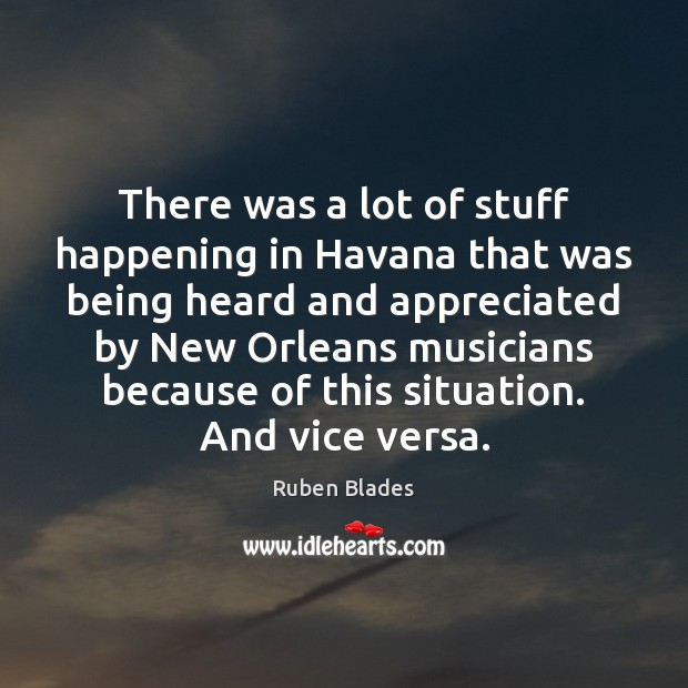 There was a lot of stuff happening in Havana that was being Ruben Blades Picture Quote