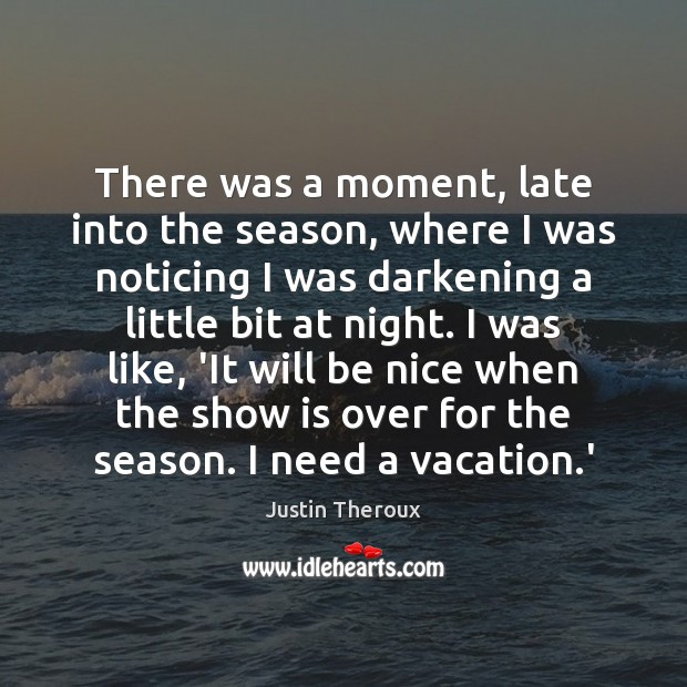There was a moment, late into the season, where I was noticing Justin Theroux Picture Quote