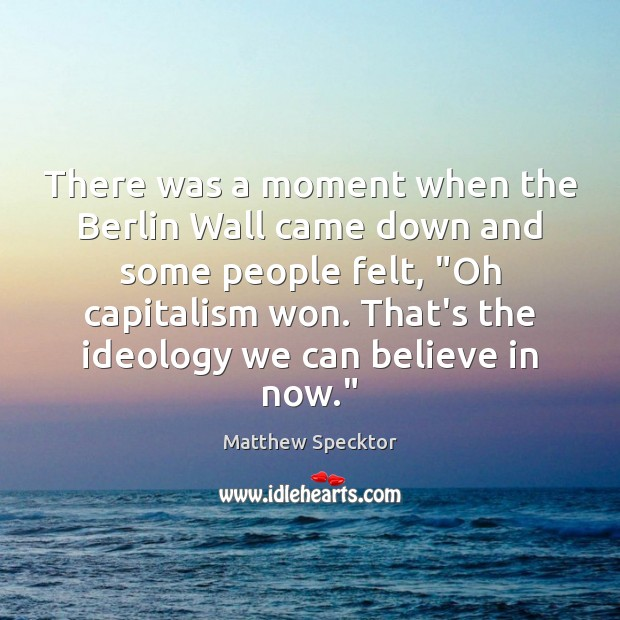 Image, There was a moment when the Berlin Wall came down and some