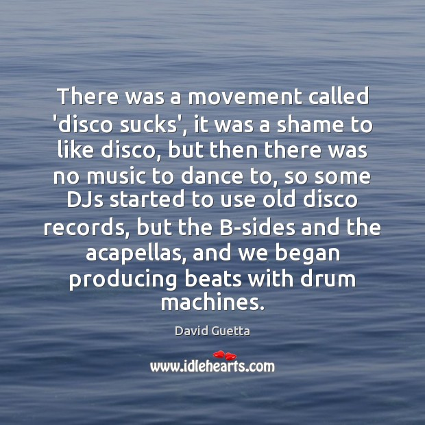 There was a movement called 'disco sucks', it was a shame to Image