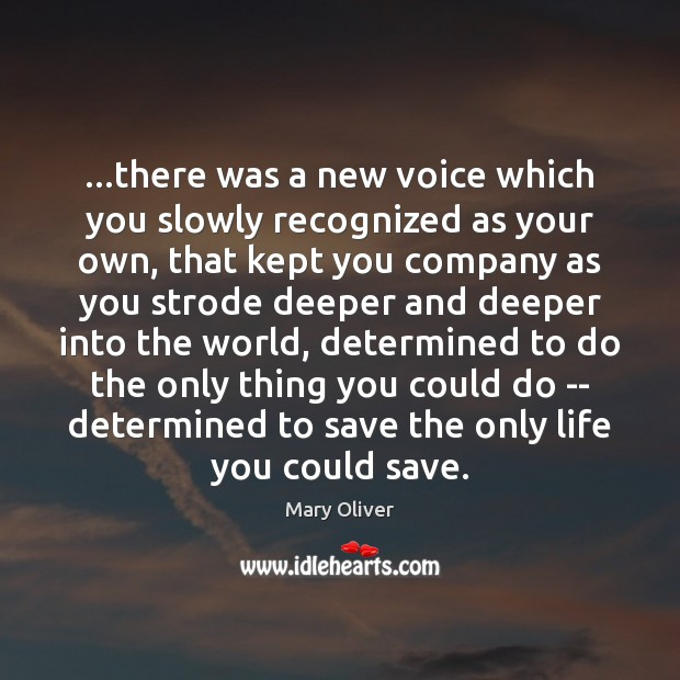 …there was a new voice which you slowly recognized as your own, Mary Oliver Picture Quote