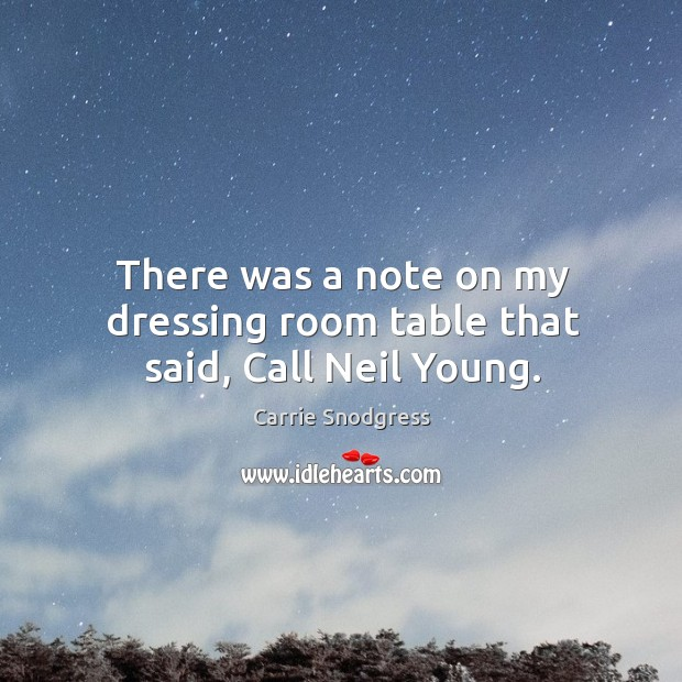 There was a note on my dressing room table that said, call neil young. Image