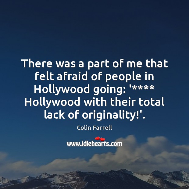 There was a part of me that felt afraid of people in Colin Farrell Picture Quote