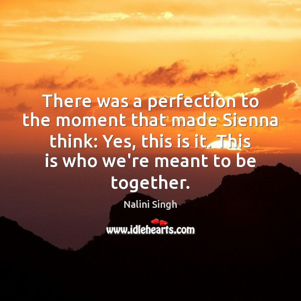There was a perfection to the moment that made Sienna think: Yes, Nalini Singh Picture Quote