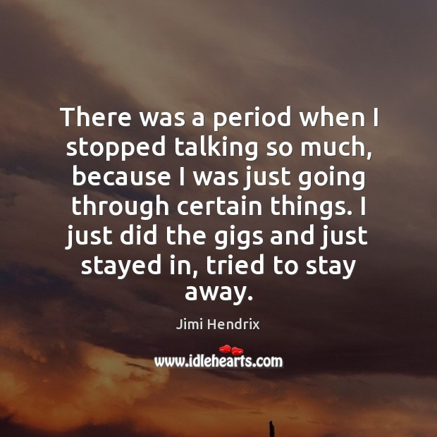 There was a period when I stopped talking so much, because I Image