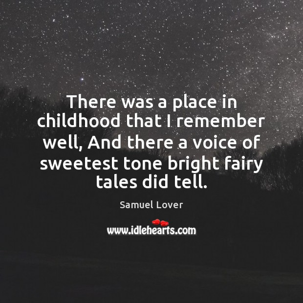 There was a place in childhood that I remember well, And there Samuel Lover Picture Quote