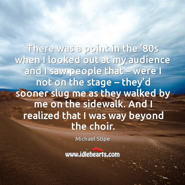 There was a point in the '80s when I looked out at my audience and I saw people Image