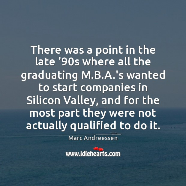 There was a point in the late '90s where all the Marc Andreessen Picture Quote