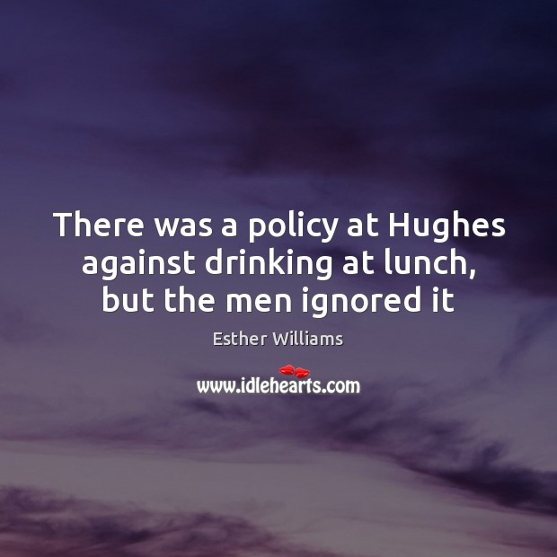 Image, There was a policy at Hughes against drinking at lunch, but the men ignored it