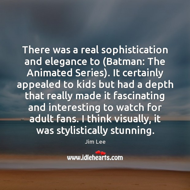 Image, There was a real sophistication and elegance to (Batman: The Animated Series).