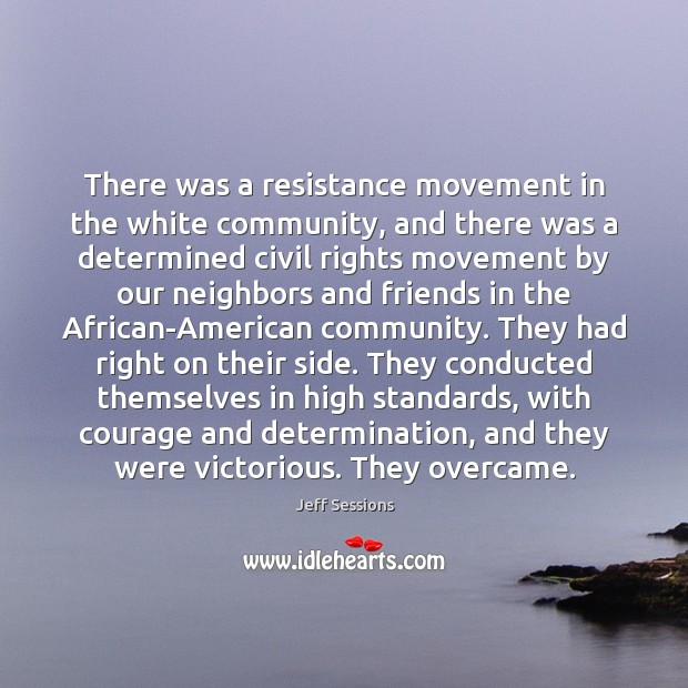 There was a resistance movement in the white community, and there was Jeff Sessions Picture Quote