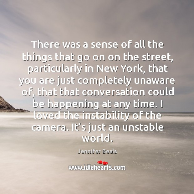 There was a sense of all the things that go on on the street, particularly in new york Jennifer Beals Picture Quote