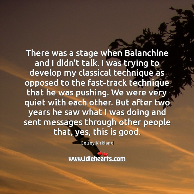 There was a stage when Balanchine and I didn't talk. I was Image