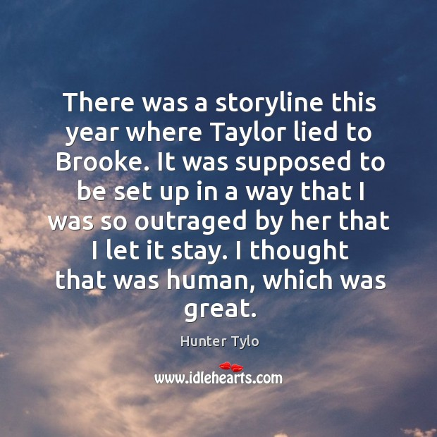 There was a storyline this year where taylor lied to brooke. Hunter Tylo Picture Quote