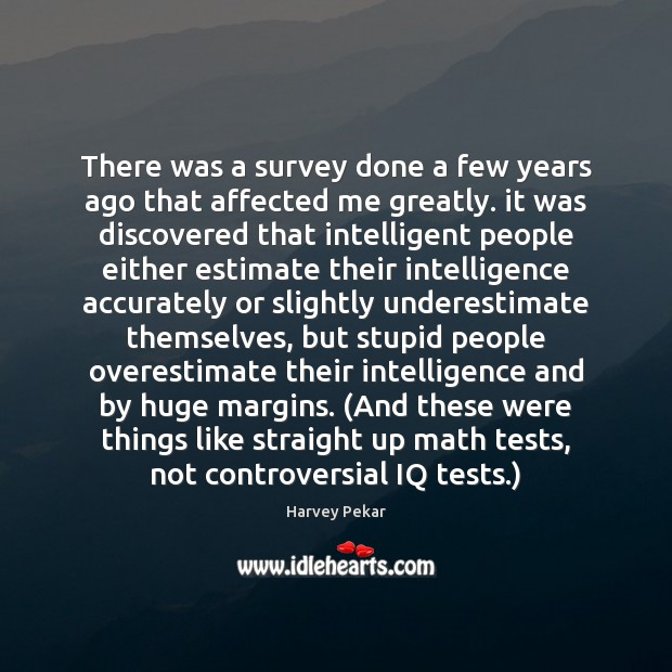 There was a survey done a few years ago that affected me Underestimate Quotes Image