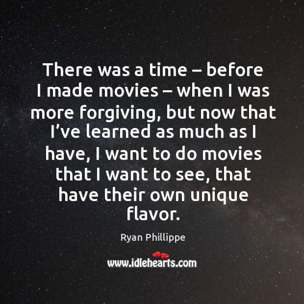 There was a time – before I made movies – when I was more forgiving Ryan Phillippe Picture Quote