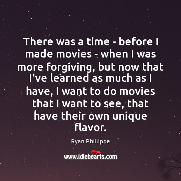 There was a time – before I made movies – when I Ryan Phillippe Picture Quote
