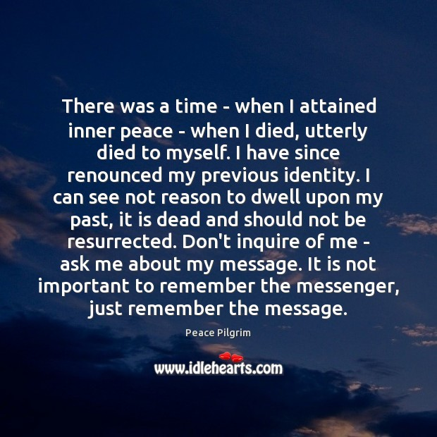 There was a time – when I attained inner peace – when Peace Pilgrim Picture Quote