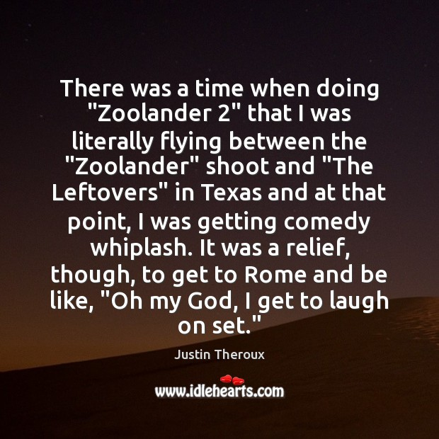 """There was a time when doing """"Zoolander 2"""" that I was literally flying Justin Theroux Picture Quote"""