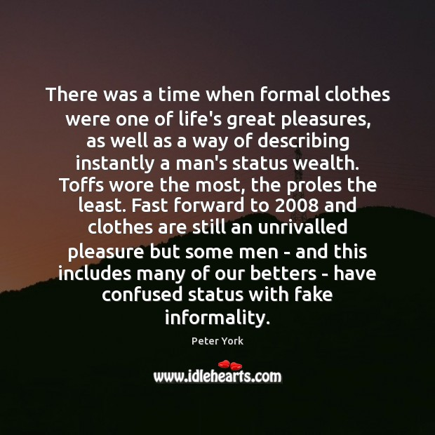 There was a time when formal clothes were one of life's great Peter York Picture Quote