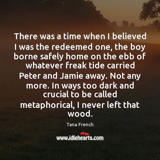 There was a time when I believed I was the redeemed one, Tana French Picture Quote
