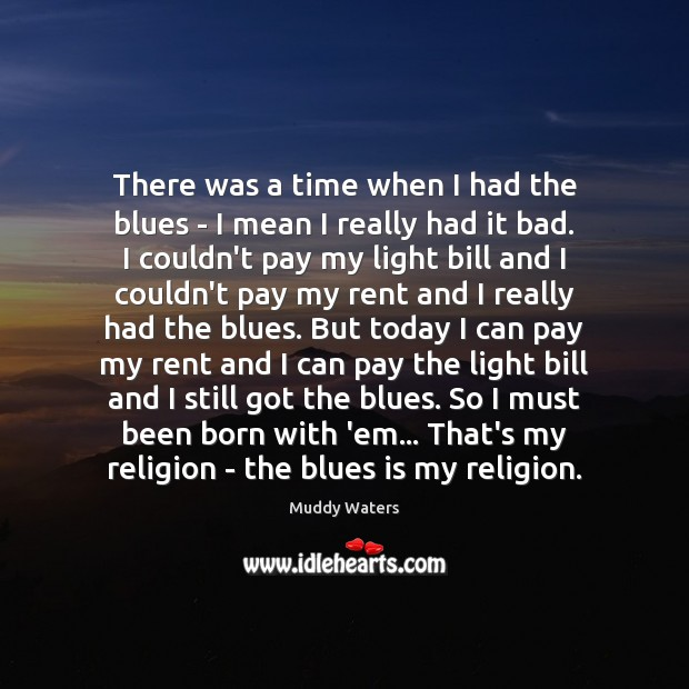 There was a time when I had the blues – I mean Muddy Waters Picture Quote