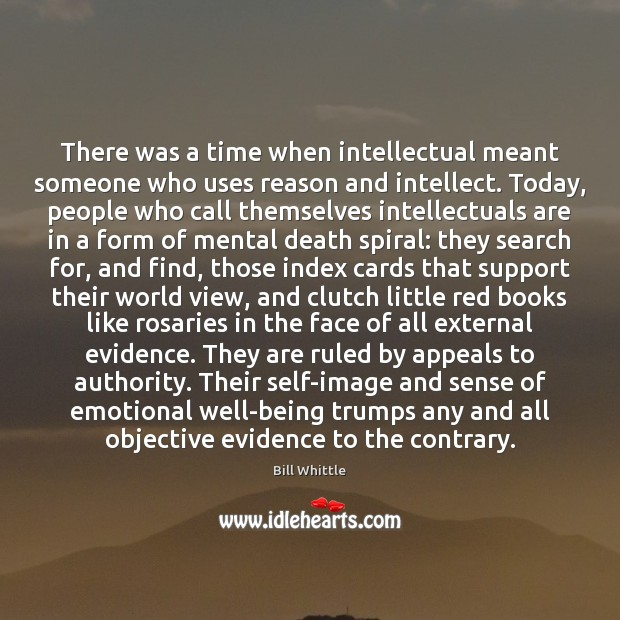 There was a time when intellectual meant someone who uses reason and Image