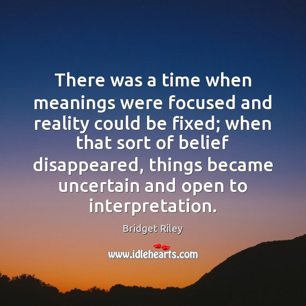There was a time when meanings were focused and reality could be Image