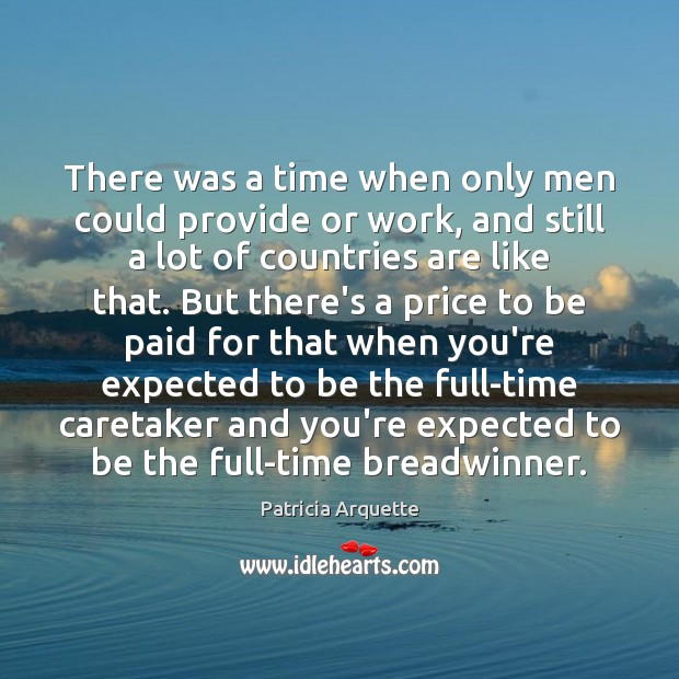 There was a time when only men could provide or work, and Image