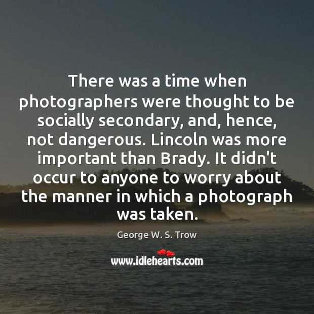 Image, There was a time when photographers were thought to be socially secondary,