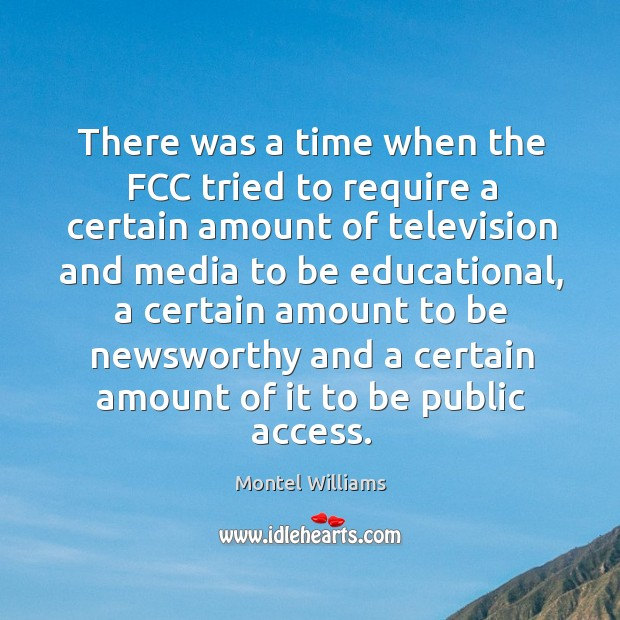 There was a time when the fcc tried to require a certain amount of television and media Image